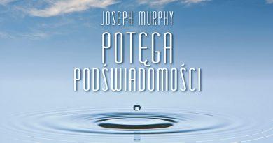 Potęga Podświadomości – Joseph Murphy