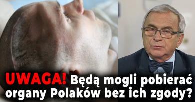 UWAGA! Będą pobierać organy żywych Polaków bez ich zgody?