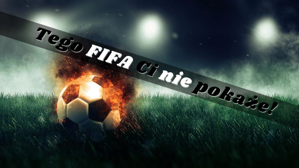 Czego nie pokaże wam FIFA?