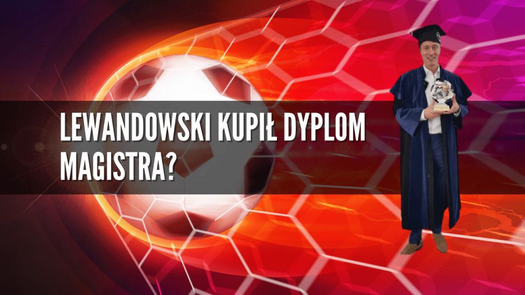 Lewandowski kupił dyplom magistra? Śledztwo!